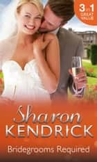 Bridegrooms Required: One Bridegroom Required / One Wedding Required / One Husband Required (Mills & Boon M&B) (Wanted: One Wedding Dress, Book 1) ebook by Sharon Kendrick