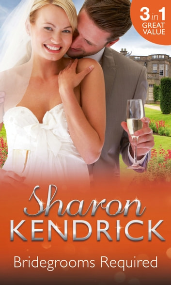 Bridegrooms Required: One Bridegroom Required / One Wedding Required / One Husband Required (Mills & Boon M&B) (Wanted: One Wedding Dress, Book 1) 電子書 by Sharon Kendrick