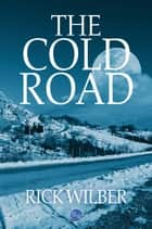 The Cold Road ebook by Rick Wilber