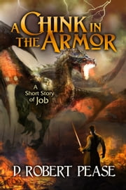 A Chink in the Armor - A Short Story of Job (Epic Fantasy Dragon Adventure) ebook by D. Robert Pease