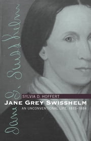 Jane Grey Swisshelm - An Unconventional Life, 1815-1884  ebook by Sylvia D. Hoffert