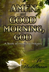 Amen and Good Morning, God: A Book of Morning Prayers ebook by Jo Huddleston