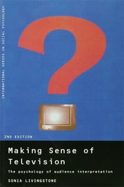 Making Sense of Television - The Psychology of Audience Interpretation ebook by Sonia Livingstone