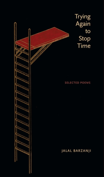 Trying Again to Stop Time - Selected Poems ebook by Jalal Barzanji