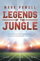 Legends of the Jungle - Introducing the Initial Candidates for a Possible Cincinnati Bengals Hall of Fame ebook by Mark Powell