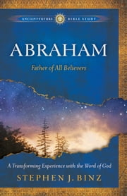 Abraham (Ancient-Future Bible Study: Experience Scripture through Lectio Divina) - Father of All Believers ebook by Stephen J. Binz