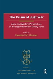The Prism of Just War - Asian and Western Perspectives on the Legitimate Use of Military Force ebook by Howard M. Hensel