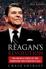 Reagan's Revolution - The Untold Story of the Campaign That Started It All ebook by Craig Shirley