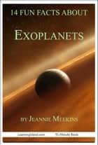 14 Fun Facts About Exoplanets ebook by Jeannie Meekins