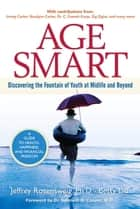 Age Smart - Discovering the Fountain of Youth at Midlife and Beyond ebook by Jeffrey Rosensweig, Betty Liu