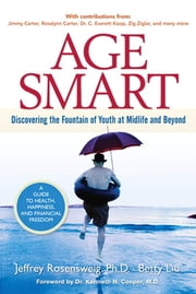 Age Smart - Discovering the Fountain of Youth at Midlife and Beyond ebook by Jeffrey Rosensweig,Betty Liu