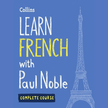 Learn French with Paul Noble for Beginners – Complete Course: French Made Easy with Your 1 million-best-selling Personal Language Coach audiobook by Paul Noble