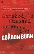 Somebody's Husband, Somebody's Son - The Story of the Yorkshire Ripper ebook by Gordon Burn