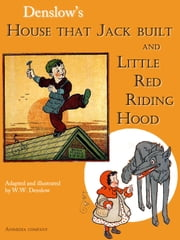House that Jack built. Little Red Riding Hood. - Illustrated edition ebook by W.W. Denslow