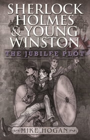 Sherlock Holmes and Young Winston - The Jubilee Plot ebook by Mike Hogan