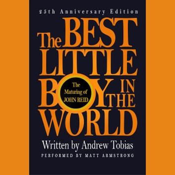 Best Little Boy in the World, The - The 25th Anniversary Edition of the Classic Memoir audiobook by Andrew Tobias