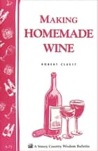 Making Homemade Wine - Storey's Country Wisdom Bulletin A-75 ebook by Robert Cluett