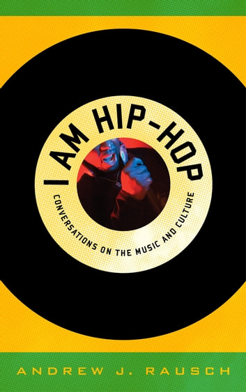I am hip hop ebook by andrew j rausch 9780810877924 rakuten kobo i am hip hop conversations on the music and culture ebook by andrew j fandeluxe Image collections