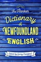 The Flanker Dictionary of Newfoundland English ebook by Garry Cranford
