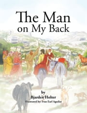 The Man on My Back - Jesus and His Four-Legged Helpers ebook by Bjarden Holter
