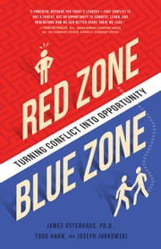 Red Zone, Blue Zone - Turning Conflict into Opportunity ebook by James Osterhaus, Joseph Jurkowski, Todd Hahn