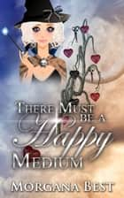 There Must be a Happy Medium (Cozy Mystery) ebook by Morgana Best