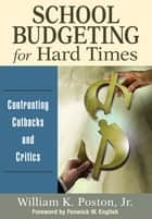 School Budgeting for Hard Times ebook by Dr. William K. Poston