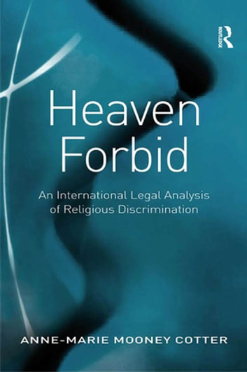Heaven Forbid - An International Legal Analysis of Religious Discrimination ebook by Anne-Marie Mooney Cotter