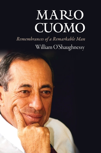 Mario Cuomo - Remembrances of a Remarkable Man ebook by William O'Shaughnessy