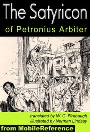 The Satyricon: Complete And Illustrated With Introduction, Forgeries Of Nodot And Marchena, Synopsis And Analysis Of The Satyricon (Mobi Classics) ebook by Petronius Arbiter