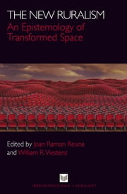The New Ruralism: An Epistemology of Transformed Space. ebook by Joan Ramon Resina,William Viestenz
