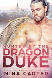 Hunted by the Dragon Duke - Paranormal Weredragon Romance ebook by Mina Carter