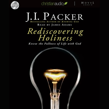 Rediscovering Holiness - Know the fullness of life with God audiobook by J. I. Packer