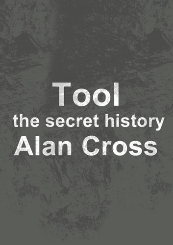 Tool - the secret history ebook by Alan Cross