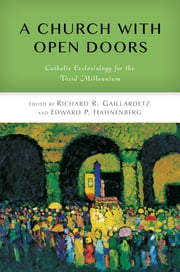 A Church with Open Doors - Catholic Ecclesiology for the Third Millennium ebook by Richard  R. Gaillardetz,Edward  P. Hahnenberg