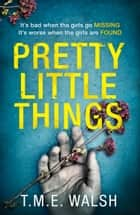 Pretty Little Things ekitaplar by T.M.E. Walsh
