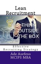 Lean Recruitment (Effective Recruiting Strategy) ebook by Ade Asefeso MCIPS MBA