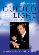 Guided by the Light - The Autobiography of a Born Medium ebook by Philip Solomon