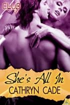 She's All In ebook by Cathryn Cade