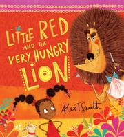 Little Red and the Very Hungry Lion ebook by Alex T. Smith