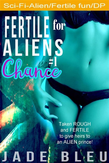 Fertile for Aliens #1: Chance ebook by Jade Bleu
