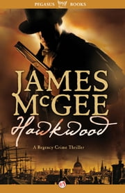 Hawkwood - A Regency Crime Thriller ebook by James McGee