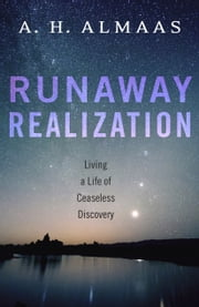 Runaway Realization - Living a Life of Ceaseless Discovery ebook by A. H. Almaas