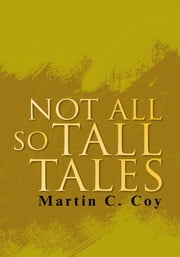 Not All So Tall Tales ebook by Martin C. Coy