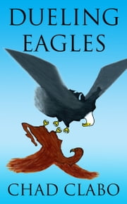 Dueling Eagles ebook by Chad Clabo