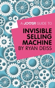 A Joosr Guide to... Invisible Selling Machine by Ryan Deiss ebook by Joosr