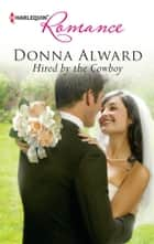 Hired by the Cowboy ebook by Donna Alward