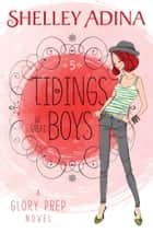 Tidings of Great Boys - A Glory Prep novel ebook by Shelley Adina