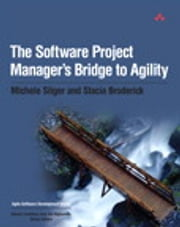 The Software Project Manager's Bridge to Agility ebook by Michele Sliger,Stacia Broderick