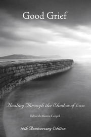 Good Grief - Healing Through the Shadow of Loss ebook by Deborah Morris Coryell